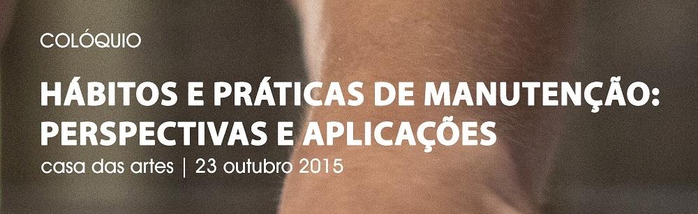 4º Edição ARQ OUT I MÊS DA ARQUITECTURA 2015 – Colóquio: HÁBITOS E PRÁTICAS DE MANUTENÇÃO: PERSPECTIVAS E APLICAÇÕES